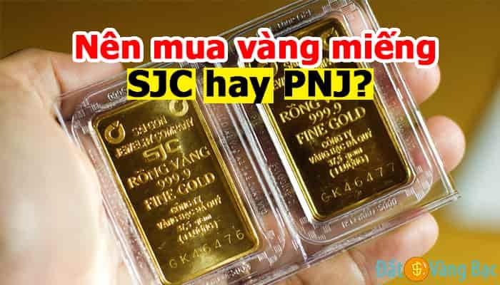 Nên mua vàng miếng SJC hay PNJ
