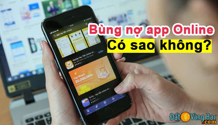 Bùng nợ app online vay tiền có sao không - Có nên bùng tiền, xù nợ app