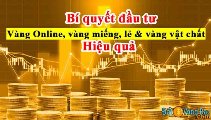 Bí quyết đầu tư vàng Online, vàng miếng, lẻ và vàng vật chất sinh lời
