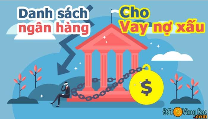 Danh sách ngân hàng cho vay nợ xấu, App cho vay nợ xấu giải ngân nhanh